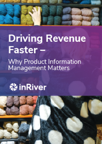 Driving Revenue Faster – Why Product Information Management Matters