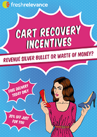Cart Recovery Incentives: Revenue Silver Bullet or Waste of Money?