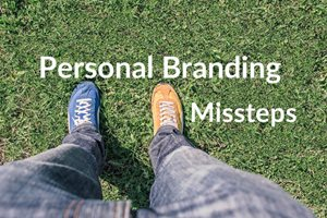 Avoid These 4 Common Missteps In Building Your Personal Brand
