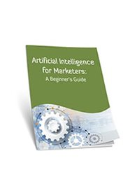 Artificial Intelligence for Marketers: A Beginners Guide
