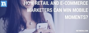 How Retail And E-Commerce Marketers Can Win Mobile Moments?