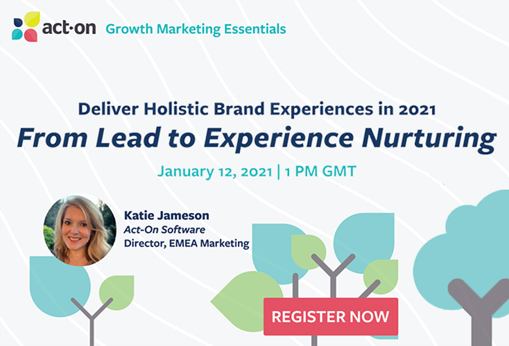 Webinar | Deliver Holistic Brand Experiences in 2021: From Lead to Experience Nurturing
