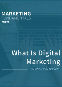 What Is Digital Marketing (and Why Should You Care)?