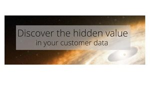 How To Discover The Hidden Value In Your Customer Data