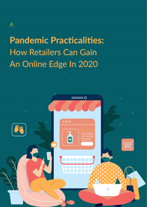Pandemic Practicalities: How Retailers Can Gain An Online Edge in 2020