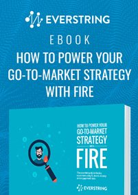 How to Power Your Go-to-Market Strategy with Fire