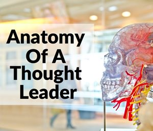 Anatomy Of A Thought Leader