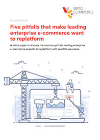 The Five Pitfalls that make Leading Enterprise e-commerce want to Replatform