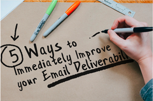 5 Ways to Immediately Improve your Email Deliverability