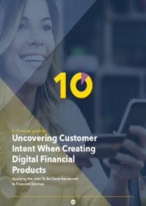 Uncovering Customer Intent When Creating Digital Financial Products