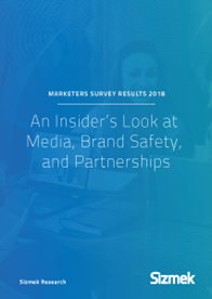 Marketers Survey Results 2018: An Insider's Look at Media,Brand Safety, and Partnerships