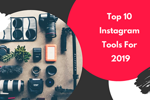 Instagram: The 10 Best Tools for 2019