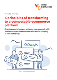 6 Principles of Transforming to a Composable ecommerce Platform