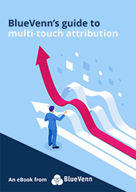 BlueVenn's Guide to Multi-Touch Attribution