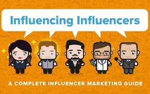 Influencing Influencers: A complete Influencer Marketing Guide