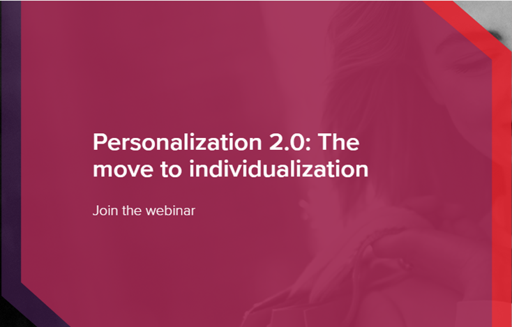 Personalisation 2.0: The Move To Individualization