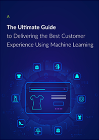 The Ultimate Guide to Delivering the Best Customer Experience Using the Machine Learning
