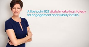 A Five-Point B2B Digital Marketing Strategy For Engagement And Visibility In 2016