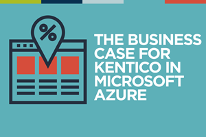 Cost Savings, Ease of Use and Flexibility; Users Rate Kentico in Azure