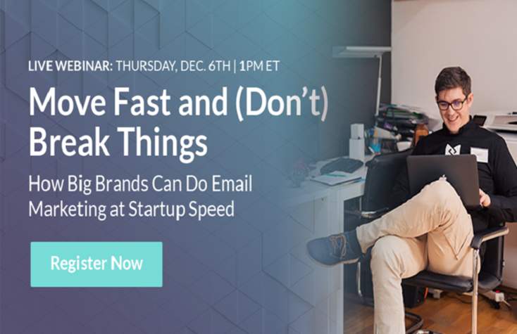 Move Fast and (Don't) Break Things: How Big Brands Can Do Email Marketing at Startup Speed