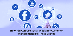 How You Can Use Social Media For Customer Management Like These Brands