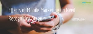 Effects Of Mobile Marketing On Need Recognition Stage