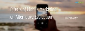Effects Of Mobile Marketing On Alternative Evaluation Stage