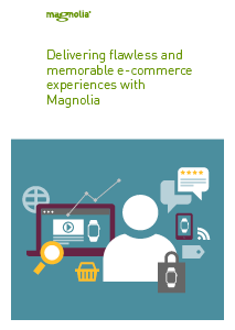 Delivering Flawless and Memorable E-Commerce Experiences with Magnolia
