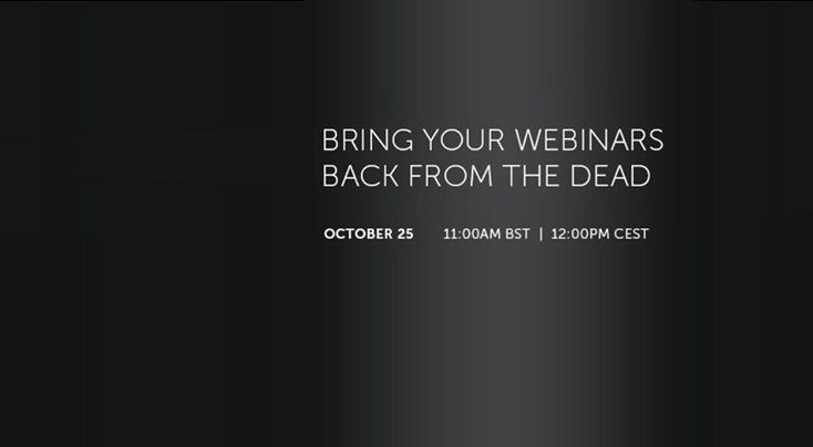 Webinar: Bring Your Webinars Back from the Dead