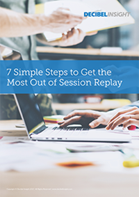 7 Simple Steps to Get the Most Out of Session Replay