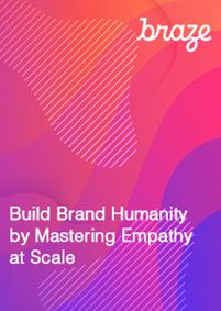 Build Brand Humanity by Mastering Empathy at Scale