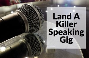 How To Land A Killer Speaking Gig