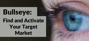 Bullseye: Find And Activate Your Target Market