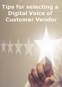 Tips for selecting a Digital Voice of Customer Vendor