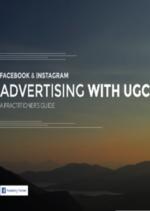 Facebook & Instagram: Advertising with User Generated Content