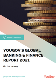 On the Money: YouGov's Global Banking & Finance Report 2021