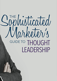 The Sophisticated Marketer's Guide To Thought Leadership