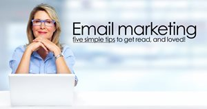 Email Marketing: Five Simple Tips To Get Read, And Loved!