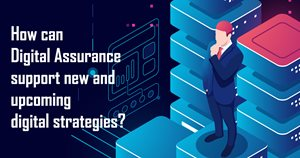 How can Digital Assurance support new and upcoming digital strategies?