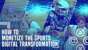 How to Monetize the Sports Digital Transformation