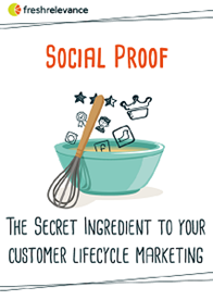 Social Proof: The Secret Ingredient to your Customer Lifecycle Marketing