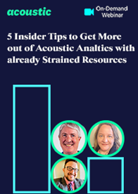 5 Insider Tips to Get More out of Acoustic Analytics with Already Strained Resources