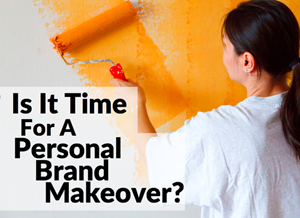 Do You Need A Personal Branding Makeover?