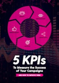 5 KPIs To Measure The Success Of Your Campaigns (And How To Improve Them)