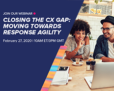 Closing the CX Gap: Moving Towards 'Response Agility'