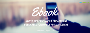 How To Increase Mobile Engagement: 8 Use Cases For Mobile App Marketers