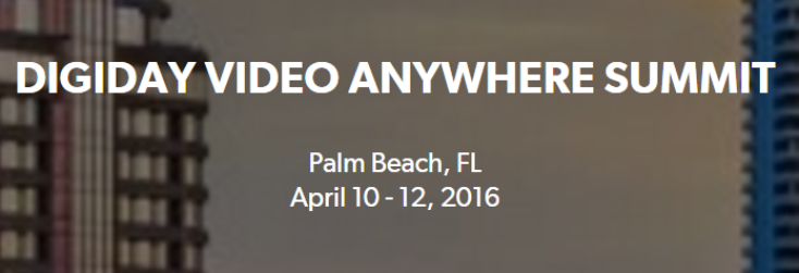 Digiday Video Anywhere Summit 2016