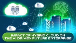 Impact of Hybrid Cloud on the AI Driven Future Enterprise