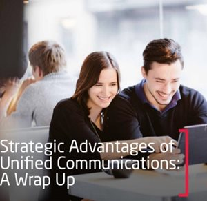 Strategic Advantages Of Unified Communications: A Wrap Up