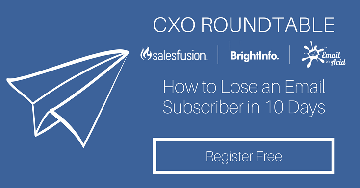 Webinar: CXO Roundtable - How to Lose an Email Subscriber in 10 Days